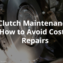 Clutch Maintenance: How to Avoid Costly Repairs